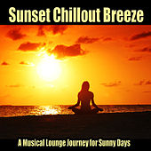 Sunset Chillout Breeze - A Musical Lounge Journey for Sunny Days by Various Artists