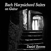 Bach Harpsichord Suites on Guitar by Daniel Estrem