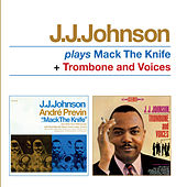 Plays Mack the Knife + Trombone and Voices by J.J. Johnson