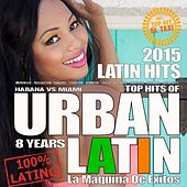Latino Summer Hits 2015 - Top Hits Of 8 Years URBAN LATIN - Habana Vs. Miami (Merengue, Reggaeton, Kuduro, Salsa, Bachata, Kizomba, Latin Fitness, Cubaton, Dembow, Latin Club Hits) by Various Artists