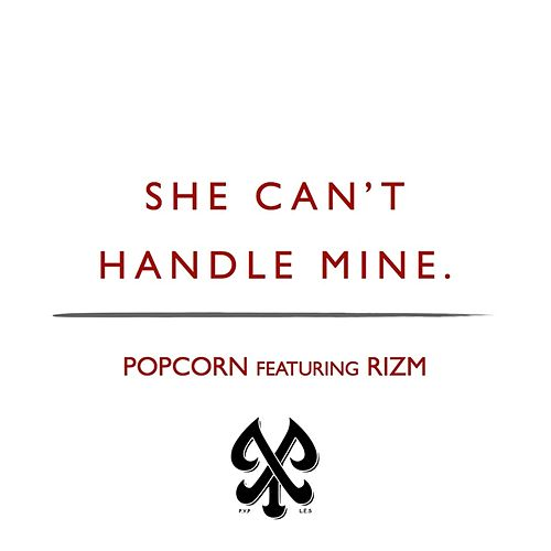 She Can't Handle Mine (feat. Rizm) by Popcorn