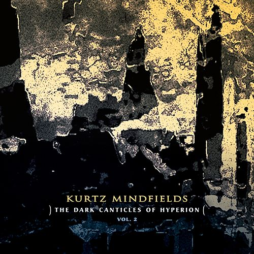 The Dark Canticles of Hyperion, Vol. 2 by Kurtz Mindfields