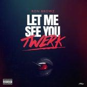 Let Me See You Twerk by Ron Browz
