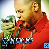 Yes We Doo Wop, Vol. 2 by Various Artists