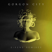 Sirens Remixes by Gorgon City