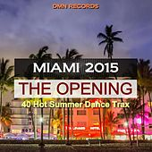 Miami 2015: The Opening - 40 Hot Summer Dance Trax by Various Artists