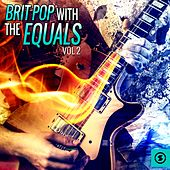 Brit Pop with The Equals, Vol. 2 by The Equals