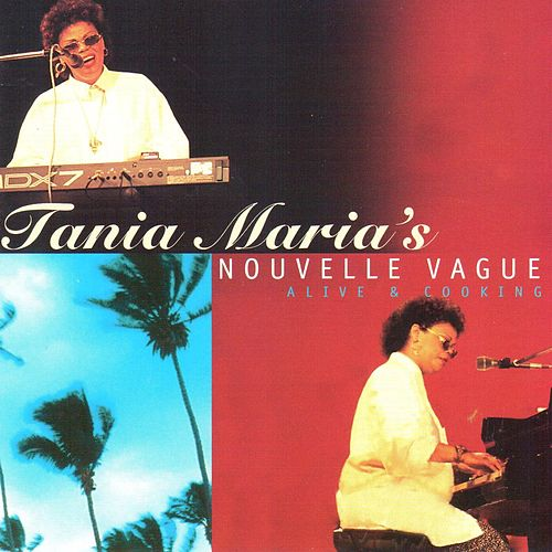 Tania Maria's Nouvelle Vague (Live) by Tania Maria