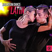 Ballroom Dance: Latin by Various Artists