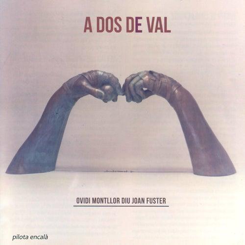 A Dos de Val (Ovidi Montllor Diu Joan Fuster) by Ovidi Montllor