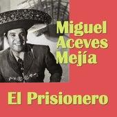 El Prisionero by Miguel Aceves Mejia