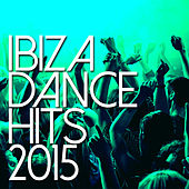 Ibiza Dance Hits 2015 by Various Artists