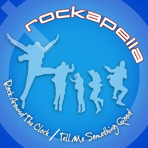 Rock Around the Clock / Tell Me Something Good by Rockapella