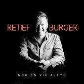 Nou En Vir Altyd by Retief Burger