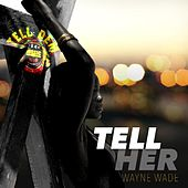Tell Her by Wayne Wade