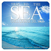 Trip to the Sea (Chill Lounge Del Mar) by Various Artists