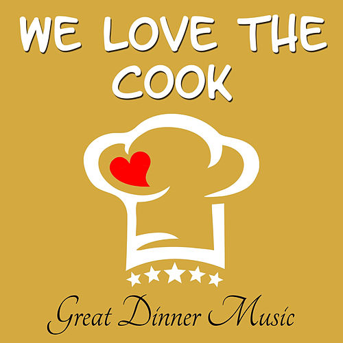 We Love the Cook - Great Dinner Music by Dinner