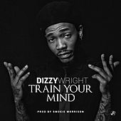 Train Your Mind by Dizzy Wright