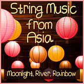 String Music from Asia: Moonlight, River, Rainbow by Jia Peng-Fang