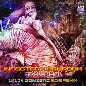 Psycho (Loud & Domestic 2015 Remix) by Infected Mushroom