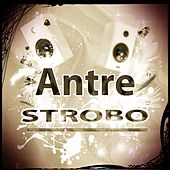 Antre Strobo (Top 30 the Best Dance in Ibiza 2015) by Various Artists