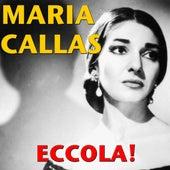 Eccola! by Maria Callas