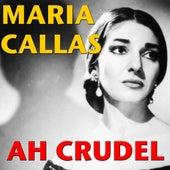 Ah Crudel by Maria Callas