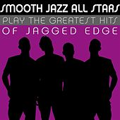 Smooth Jazz All Stars Play the Greatest Hits of Jagged Edge by Smooth Jazz Allstars
