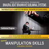 Manipulation Skills by Binaural Beat Brainwave Subliminal Systems