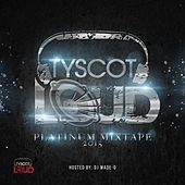 Tyscot LOUD Platinum Mixtape 2015 by Various Artists