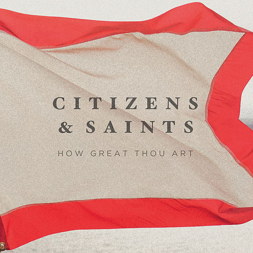 How Great Thou Art by Citizens!