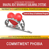 Commitment Phobia: Combination of Subliminal & Learning While Sleeping Program (Positive Affirmations, Isochronic Tones & Binaural Beats) by Binaural Beat Brainwave Subliminal Systems