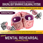 Mental Rehearsal by Binaural Beat Brainwave Subliminal Systems