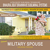 Military Spouse by Binaural Beat Brainwave Subliminal Systems