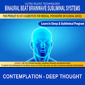 Contemplation - Deep Thought: Combination of Subliminal & Learning While Sleeping Program (Positive Affirmations, Isochronic Tones & Binaural Beats) by Binaural Beat Brainwave Subliminal Systems