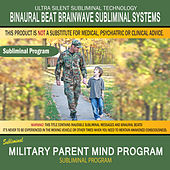 Military Parent Mind Program by Binaural Beat Brainwave Subliminal Systems