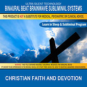 Christian Faith and Devotion: Combination of Subliminal & Learning While Sleeping Program (Positive Affirmations, Isochronic Tones & Binaural Beats) by Binaural Beat Brainwave Subliminal Systems