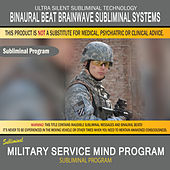 Military Service Mind Program by Binaural Beat Brainwave Subliminal Systems