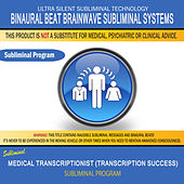 Medical Transcriptionist (Transcription Success) by Binaural Beat Brainwave Subliminal Systems