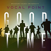 Good Time by BYU Vocal Point