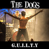 G.U.I.L.T.Y. by The Dogs