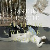 At Times We Live Alone by Sondre Lerche