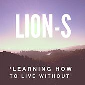 Learning How to Live Without by Lions