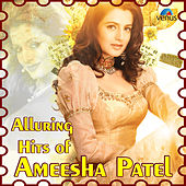Alluring Hits of Ameesha Patel by Various Artists