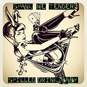 Spilled Drink, Baby by Spank Me Tender