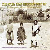 The Story That the Crow Told Me, Vol. 2: Early American Rural Children's, Songs Classic by Various Artists