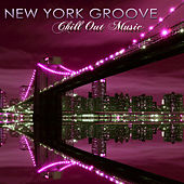 New York Groove Chill Out Music – New York Nightlife Sexy Party Lounge Music by Various Artists