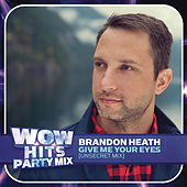 Give Me Your Eyes (Unsecret Mix) by Brandon Heath