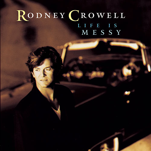 Life Is Messy by Rodney Crowell