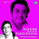 Kishore Sings for Rajesh Khanna - Nadiya Se Dariya by Kishore Kumar